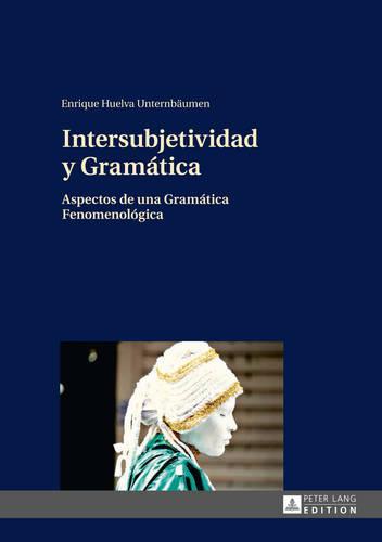 Intersubjetividad Y Gramatica: Aspectos de Una Gramatica Fenomenologica (Hardback)