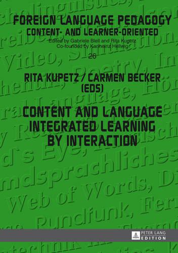 Content and Language Integrated Learning by Interaction - Fremdsprachendidaktik inhalts- und lernerorientiert / Foreign Language Pedagogy - content- and learner-oriented 26 (Hardback)