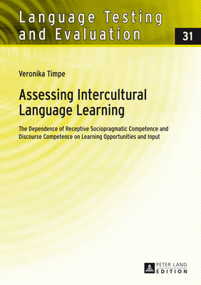 Assessing Intercultural Language Learning: The Dependence of Receptive Sociopragmatic Competence and Discourse Competence on Learning Opportunities and Input - Language Testing and Evaluation 31 (Hardback)