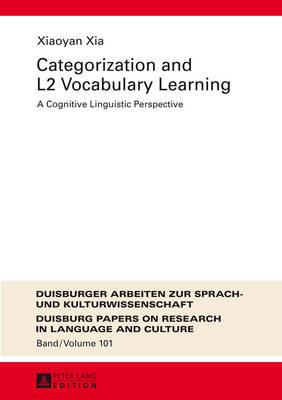 Categorization and L2 Vocabulary Learning: A Cognitive Linguistic Perspective - Duisburger Arbeiten zur Sprach- und Kulturwissenschaft 101 (Hardback)