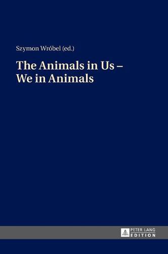The Animals in Us - We in Animals (Hardback)