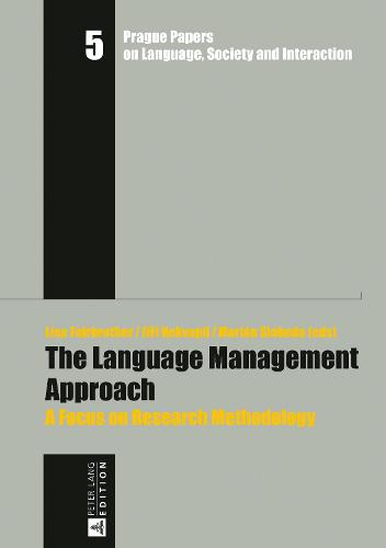 The Language Management Approach: A Focus on Research Methodology - Prague Papers on Language, Society and Interaction / Prager Arbeiten zur Sprache, Gesellschaft und Interaktion 5 (Hardback)