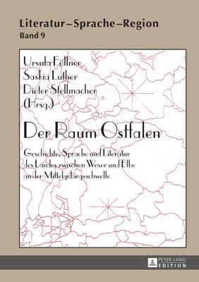 Der Raum Ostfalen: Geschichte, Sprache Und Literatur Des Landes Zwischen Weser Und Elbe an Der Mittelgebirgsschwelle - Literatur - Sprache - Region. Beitraege Zur Kulturgeographie 9 (Hardback)