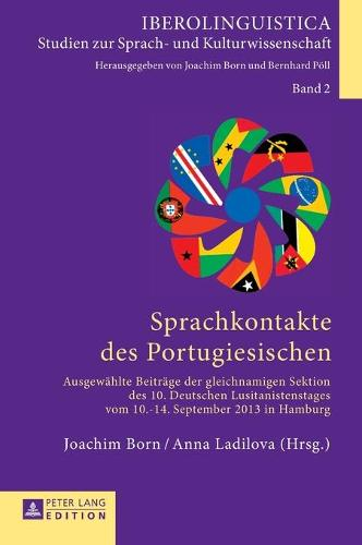 Sprachkontakte Des Portugiesischen: Ausgewaehlte Beitraege Der Gleichnamigen Sektion Des 10. Deutschen Lusitanistentages Vom 10.-14. September 2013 in Hamburg - Iberolinguistica 2 (Hardback)