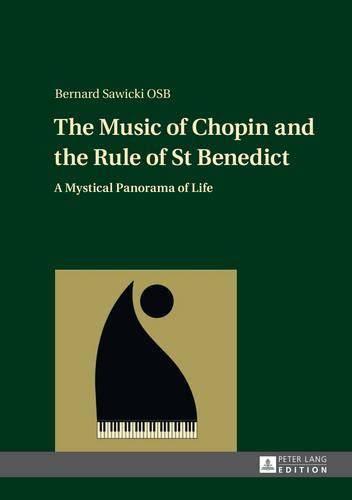 The Music of Chopin and the Rule of St Benedict: A Mystical Panorama of Life (Hardback)
