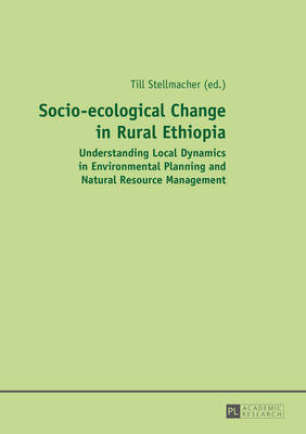 Socio-ecological Change in Rural Ethiopia: Understanding Local Dynamics in Environmental Planning and Natural Resource Management (Hardback)