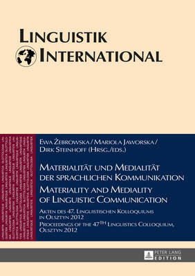 Materialitaet und Medialitaet der sprachlichen Kommunikation - Materiality and Mediality of Linguistic Communication: Akten des 47. Linguistischen Kolloquiums in Olsztyn 2012 - Proceedings of the 47 th  Linguistics Colloquium in Olsztyn 2012 - Linguistik International 32 (Hardback)