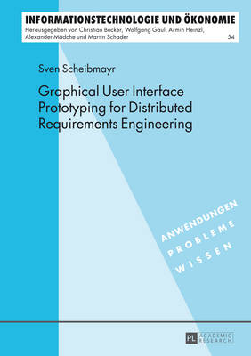 Graphical User Interface Prototyping for Distributed Requirements Engineering - Informationstechnologie und Oekonomie 54 (Hardback)