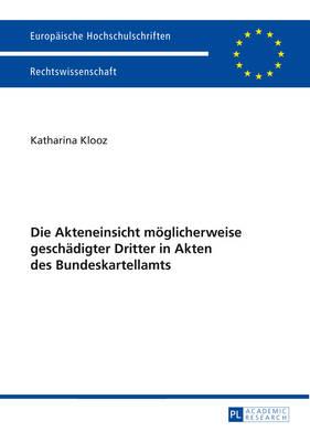 Die Akteneinsicht Moeglicherweise Geschaedigter Dritter in Akten Des Bundeskartellamts - Europaeische Hochschulschriften / European University Studie 5578 (Paperback)