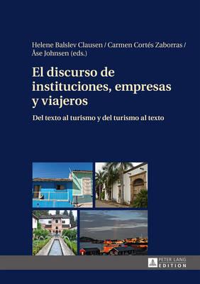 El Discurso de Instituciones, Empresas y Viajeros: Del Texto Al Turismo y ael Turismo al Texto (Hardback)