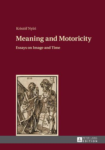 Meaning and Motoricity: Essays on Image and Time (Hardback)