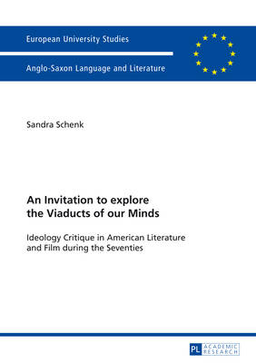 An Invitation to explore the Viaducts of our Minds: Ideology Critique in American Literature and Film during the Seventies - Europaeische Hochschulschriften / European University Studies / Publications Universitaires Europeennes 472 (Paperback)