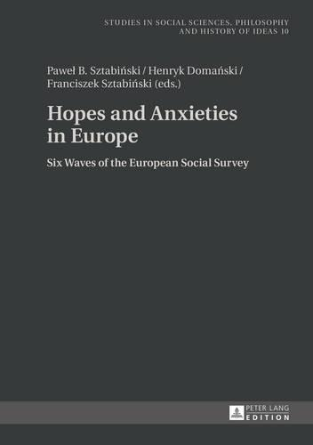 Hopes and Anxieties in Europe: Six Waves of the European Social Survey - Studies in Social Sciences, Philosophy and History of Ideas 10 (Hardback)