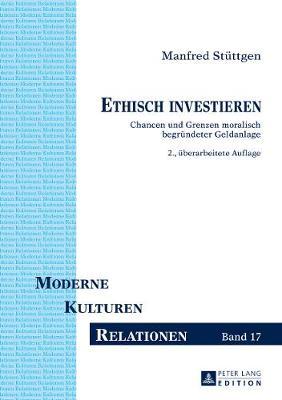 Ethisch Investieren: Chancen Und Grenzen Moralisch Begruendeter Geldanlage - Moderne - Kulturen - Relationen 17 (Hardback)