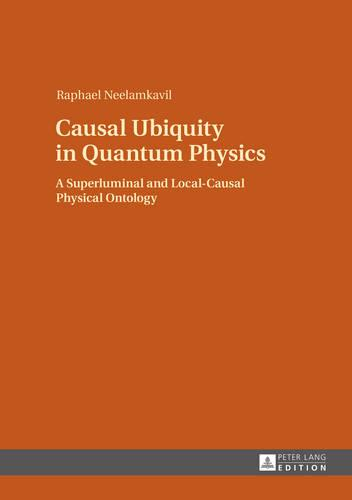 Causal Ubiquity in Quantum Physics: A Superluminal and Local-Causal Physical Ontology (Hardback)