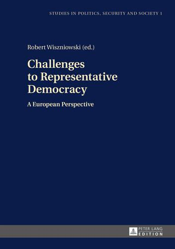 Challenges to Representative Democracy: A European Perspective - Studies in Politics, Security and Society 1 (Hardback)