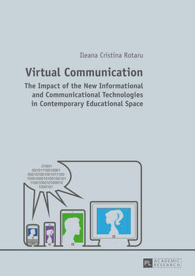Virtual Communication: The Impact of the New Informational and Communicational Technologies in Contemporary Educational Space (Paperback)