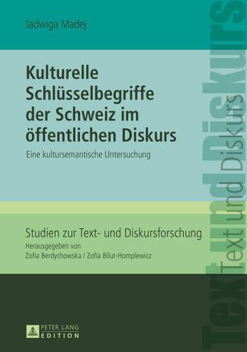 Kulturelle Schleusselbegriffe Der Schweiz Im Eoffentlichen Diskurs: Eine Kultursemantsiche Untersuchung (Hardback)