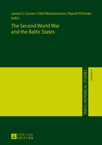 The Second World War and the Baltic States - Tartu Historical Studies 4 (Hardback)