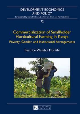 Commercialization of Smallholder Horticultural Farming in Kenya: Poverty, Gender, and Institutional Arrangements - Development Economics & Policy 72 (Hardback)