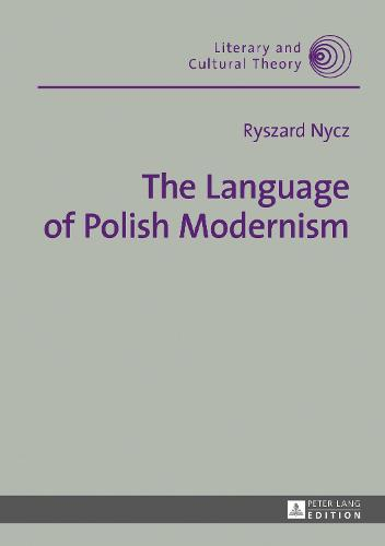 The Language of Polish Modernism - Literary & Cultural Theory 49 (Hardback)