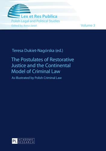 The Postulates of Restorative Justice and the Continental Model of Criminal Law: As Illustrated by Polish Criminal Law - Lex et Res Publica 3 (Hardback)