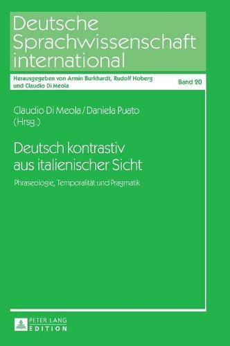 Deutsch Kontrastiv Aus Italienischer Sicht: Phraseologie, Temporalitaet Und Pragmatik - Deutsche Sprachwissenschaft International 20 (Hardback)