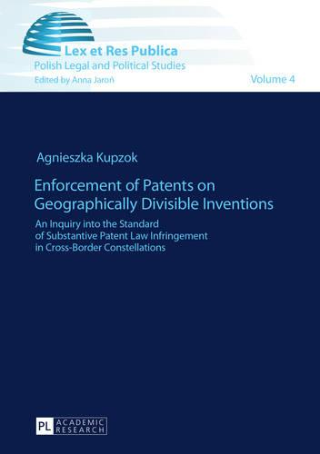 Enforcement of Patents on Geographically Divisible Inventions: An Inquiry into the Standard of Substantive Patent Law Infringement in Cross-Border Constellations - Lex et Res Publica 4 (Paperback)