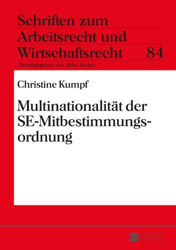 Multinationalitaet Der Se-Mitbestimmungsordnung - Schriften Zum Arbeitsrecht Und Wirtschaftsrecht 84 (Hardback)