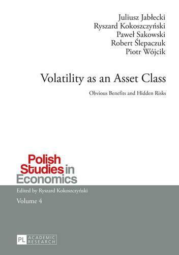 Volatility as an Asset Class: Obvious Benefits and Hidden Risks - Polish Studies in Economics 4 (Paperback)