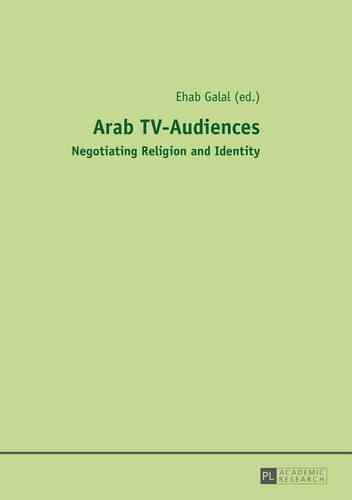 Arab TV-Audiences: Negotiating Religion and Identity (Hardback)