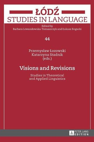 Visions and Revisions: Studies in Theoretical and Applied Linguistics - Lodz Studies in Language 44 (Hardback)