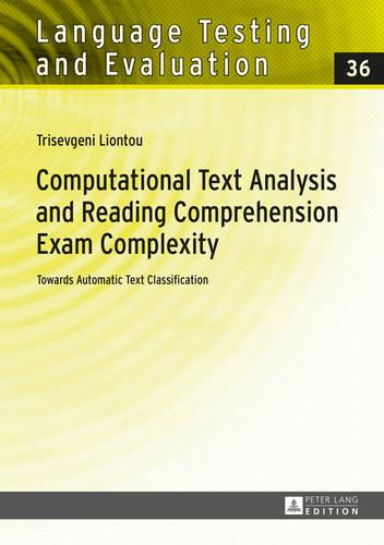 Computational Text Analysis and Reading Comprehension Exam Complexity: Towards Automatic Text Classification - Language Testing and Evaluation 36 (Hardback)