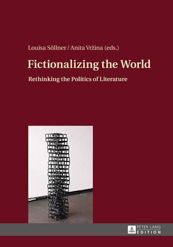 Fictionalizing the World: Rethinking the Politics of Literature (Hardback)