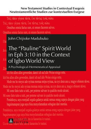"The ""Pauline"" Spirit World in Eph 3:10 in the Context of Igbo World View: A Psychological-Hermeneutical Appraisal - New Testament Studies in Contextual Exegesis. Neutestamentliche Studien zur kontextuellen Exegese 9 (Hardback)"