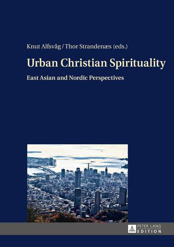 Urban Christian Spirituality: East Asian and Nordic Perspectives (Hardback)
