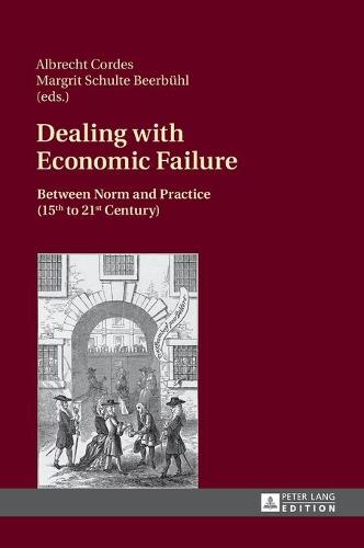 Dealing with Economic Failure: Between Norm and Practice (15th to 21st Century) (Hardback)