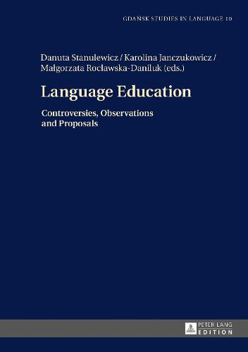 Language Education: Controversies, Observations and Proposals - Gdansk Studies in Language 10 (Hardback)