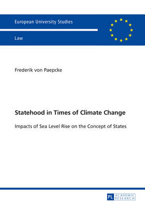 Statehood in Times of Climate Change: Impacts of Sea Level Rise on the Concept of States - Europaeische Hochschulschriften Recht 5690 (Paperback)