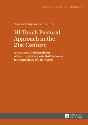 HI-Touch Pastoral Approach in the 21st Century: A response to the problem of insufficient organic link between faith and daily life in Nigeria - African Theological Studies / Etudes Theologiques Africaines 7 (Hardback)