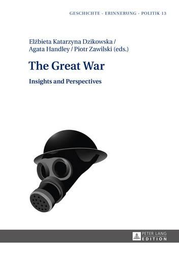 The Great War: Insights and Perspectives - Geschichte - Erinnerung - Politik. Studies in History, Memory and Politics 13 (Hardback)