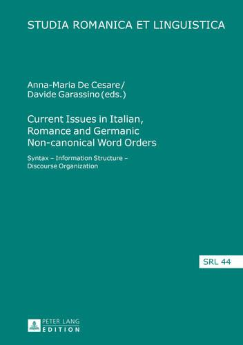 Current Issues in Italian, Romance and Germanic Non-canonical Word Orders: Syntax - Information Structure - Discourse Organization - Studia Romanica et Linguistica 44 (Hardback)