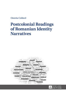 Postcolonial Readings of Romanian Identity Narratives (Hardback)