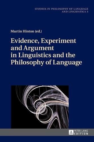 Evidence, Experiment and Argument in Linguistics and the Philosophy of Language - Studies in Philosophy of Language and Linguistics 3 (Hardback)