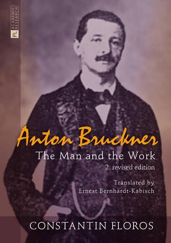 Anton Bruckner: The Man and the Work (Hardback)