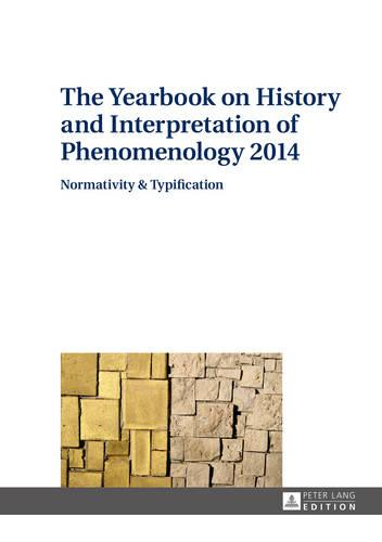 The Yearbook on History and Interpretation of Phenomenology 2014: Normativity & Typification - The Yearbook on History and Interpretation of Phenomenology 2 (Hardback)