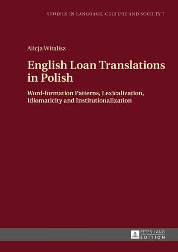 English Loan Translations in Polish: Word-formation Patterns, Lexicalization, Idiomaticity and Institutionalization - Studies in Language, Culture and Society 7 (Hardback)