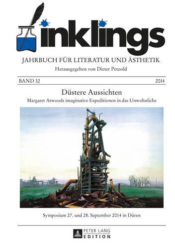 """inklings - Jahrbuch fuer Literatur und Aesthetik: Duestere Aussichten - Margaret Atwoods imaginative Expeditionen in das Unwohnliche""""- """"Symposium 27. und 28. September 2014 in Dueren - inklings 32 (Hardback)"""