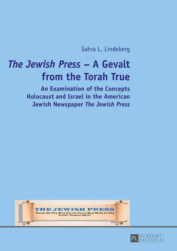 """""""The Jewish Press"""" - A Gevalt from the Torah True: An Examination of the Concepts Holocaust and Israel in the American Jewish Newspaper """"The Jewish Press"""" (Hardback)"""