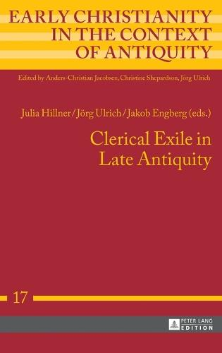 Clerical Exile in Late Antiquity - Early Christianity in the Context of Antiquity 17 (Hardback)